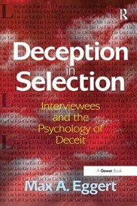 Deception In Selection: Interviewees And The Psychology Of Deceit