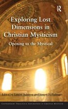 Exploring Lost Dimensions In Christian Mysticism: Opening To The Mystical