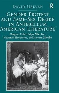 Gender Protest And Same-sex Desire In Antebellum American Literature: Margaret Fuller, Edgar Allan…