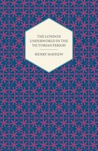 The London Underworld in the Victorian Period - Authentic First-Person Accounts by Beggars, Thieves…