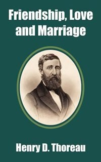 Friendship, Love and Marriage by Henry D. Thoreau