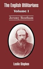 The English Utilitarians: Volume I (Jeremy Bentham)