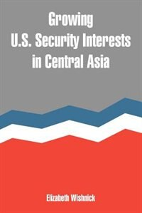 Growing U.S. Security Interests in Central Asia