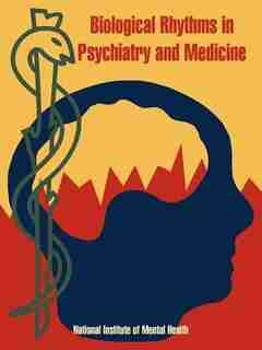 Biological Rhythms in Psychiatry and Medicine by .. National Institute of Mental Health