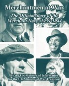 Merchantmen at War: The Official Story of the Merchant Navy: 1939-1944