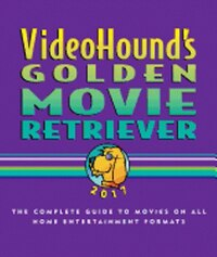Videohound's Golden Movie Retriever: The Complete Guide to Movies on Vhs, DVD, and Hi-Def Formats