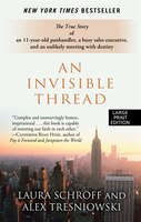 An Invisible Thread: The True Story Of An 11-year Old Panhandler, A Busy Sales Executive, And An…