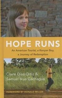 Hope Runs: An American Tourist, A Kenyan Boy, A Journey Of Redemption by Claire Diaz-Ortiz