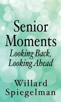 Senior Moments: Looking Back, Looking Ahead