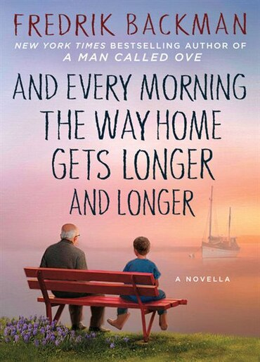 And Every Morning The Way Home Gets Longer And Longer: A Novella by Fredrik Backman