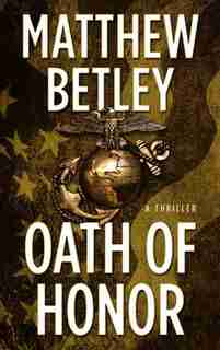 Oath Of Honor: A Thriller by Matthew Betley