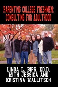 Parenting College Freshmen: Consulting for Adulthood by Linda L. Bips