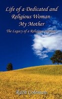 Life of a Dedicated and Religious Woman-My Mother: The Legacy of a Religious Woman