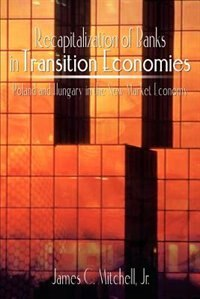 Recapitalization of Banks in Transition Economies: Poland and Hungary in the New Market Economy