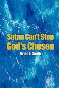 Book Satan Can't Stop God's Chosen by Brian E. Smith