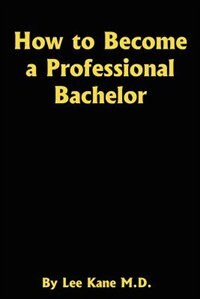 How to Become a Professional Bachelor by Lior Kahane
