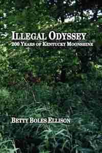 Illegal Odyssey: 200 Years of Kentucky Moonshine de Betty Boles Ellison