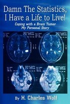 Damn the Statistics, I Have a Life to Live!: Coping with a Brain Tumor My Personal Story