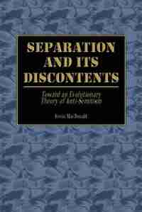 Separation and Its Discontents: Toward an Evolutionary Theory of Anti-Semitism by Kevin MacDonald