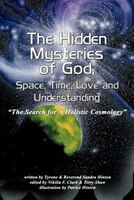 The Hidden Mysteries of God, Space, Time, Love and Understanding: The Search for a Holistic…