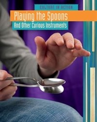 Playing the Spoons and other Curious Instruments