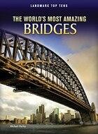 The Worlds Most Amazing Bridges