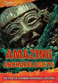 Book Amazing Archaeologists: True Stories of Astounding Archaeological Discoveries by Fiona Macdonald