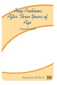 Poop Problems After Three Years of Age: A Parent's Guide by Rdld Mary Emerson MS