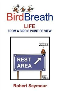 Birdbreath Life from a Bird's Point of View by Robert Seymour