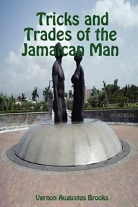 Tricks and Trades of the Jamaican Man by Vernon Augustus Brooks