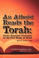 An Atheist Reads the Torah: Secular Humanistic Perspectives on the Five Books of Moses
