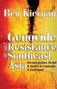 Genocide and Resistance in Southeast Asia: Documentation, Denial, and Justice in Cambodia and East…