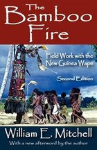 The Bamboo Fire: Field Work with the New Guinea Wape (Second Edition)