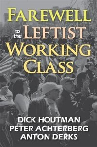 Farewell to the Leftist Working Class