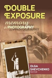 Double Exposure: Memory and Photography
