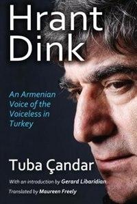 Hrant Dink: An Armenian Voice of the Voiceless in Turkey by Tuba Candar