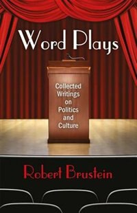 Word Plays: Collected Writings On Politics And Culture by Robert Brustein