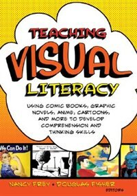 Teaching Visual Literacy: Using Comic Books, Graphic Novels, Anime, Cartoons, And More To Develop…