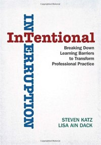 Intentional Interruption: Breaking Down Learning Barriers To Transform Professional Practice