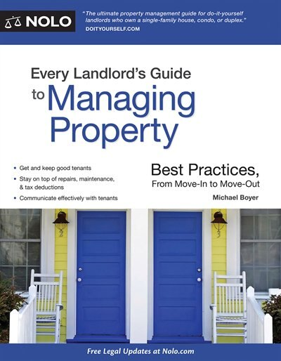 Every Landlord's Guide To Managing Property: Best Practices, From Move-in To Move-out by Michael Boyer