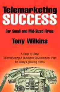 Telemarketing Success by Tony Wilkins