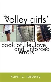 The Volley Girls' Book of Life, Love, and Unforced Errors by Mickey Everett