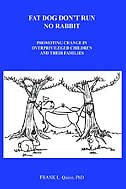 Fat Dog Don't Run No Rabbit: Promoting Change In Overprivileged Children And Their Families by Frank L. Quinn