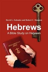 Hebrews: A Bible Study on Hebrews