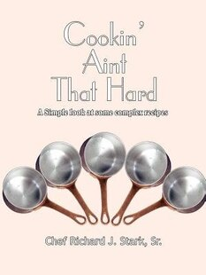 Cookin' Aint That Hard: A Simple Look At Some Complex Recipes