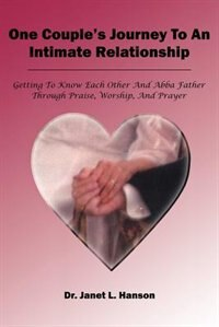 One Couple's Journey to an Intimate Relationship by Peter Thwaites
