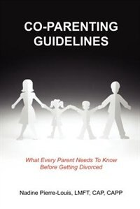Co-Parenting Guidelines: What Every Parent Needs to Know Before Getting Divorced by .. Shahnaaz