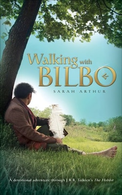 Book Walking with Bilbo: A Devotional Adventure Through J.r.r. Tolkien's The Hobbit by Sarah Arthur,