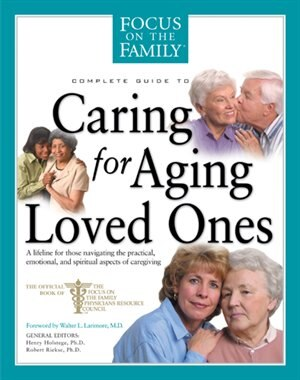Caring for Aging Loved Ones by Focus On The Family Focus On The Family
