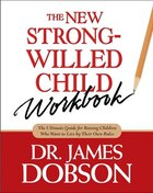 The New Strong-Willed Child Workbook: The Ultimate Guide for Raising Children Who Want to Live by…